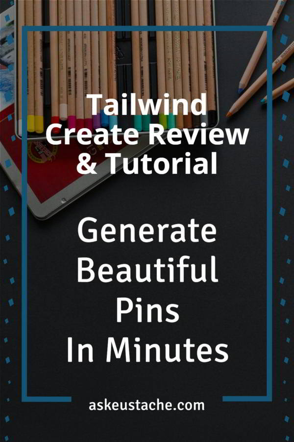 Review of Tailwind Create and tutorial to generate beautiful pins in minutes.