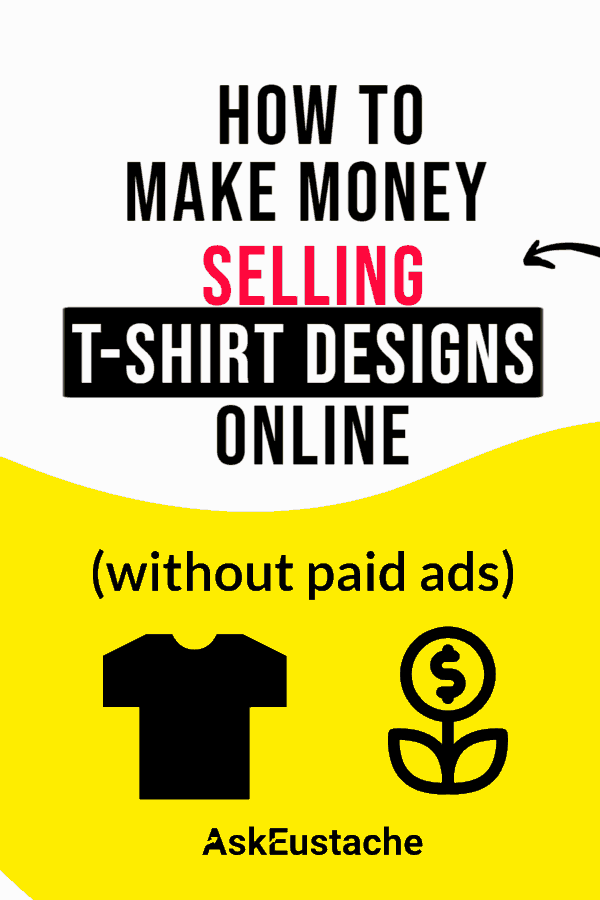 How to make money selling t-shirt designs online without paid ads