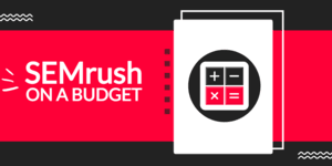 Top 3 Ways To Use SemRush When You're Blogging On Budget
